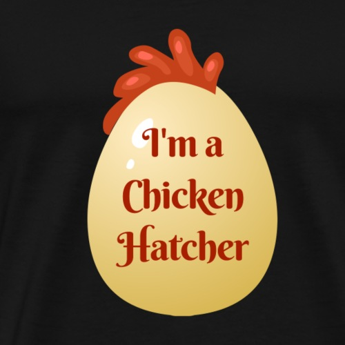 I'm a Chicken Hatcher - Men's Premium T-Shirt