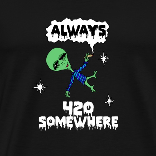 ALWAYS 420 SOMEWHERE - Men's Premium T-Shirt