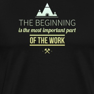The beginning is the most important part - Men's Premium T-Shirt