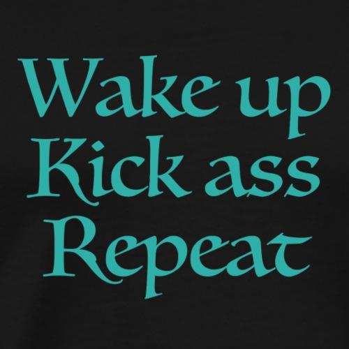 Wake up. Kick ass. Repeat - Men's Premium T-Shirt