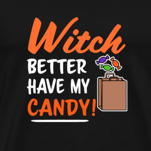 Halloween Costume Witch Better Have My Candy - Men's Premium T-Shirt