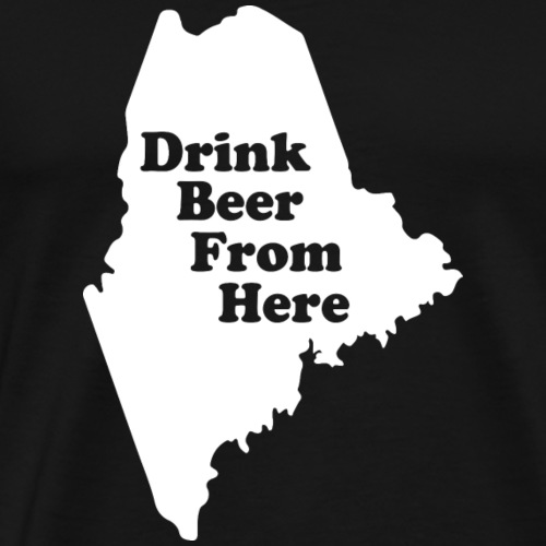 Drink Beer From Here ME - Men's Premium T-Shirt