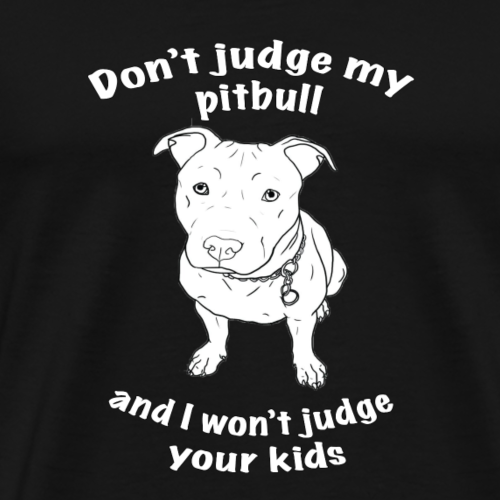 Don't Judge My Pitbull - Men's Premium T-Shirt