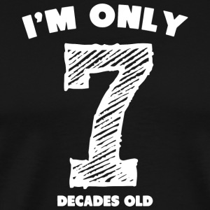 I'm Only 7 Decades Old - Men's Premium T-Shirt