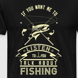 If you want to talk to me fishing - Men's Premium T-Shirt