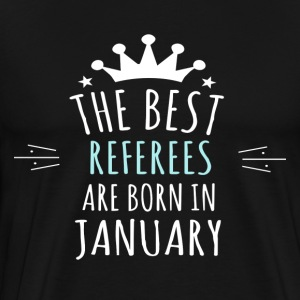 Best REFEREES are born in january - Men's Premium T-Shirt