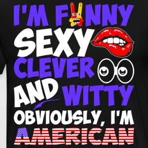 Im Funny Sexy Clever And Witty Im American - Men's Premium T-Shirt