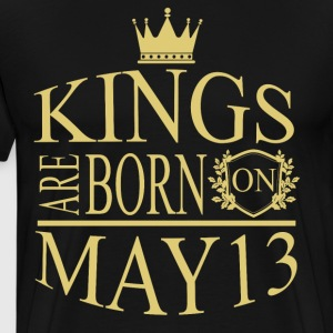Kings are born on May 13 - Men's Premium T-Shirt