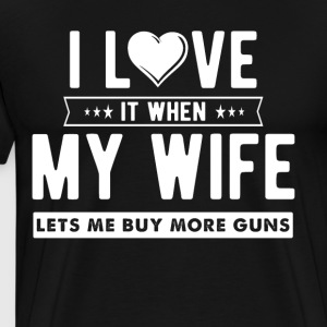 I love it when my wife lets me buy more guns - Men's Premium T-Shirt