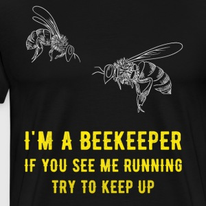 I'm a beekeeper if you see me running try to keep - Men's Premium T-Shirt