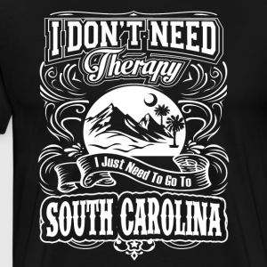 I Just Need To Go To South Carolina - Men's Premium T-Shirt