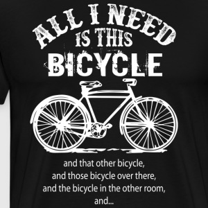 I Need is This Bicycle T Shirt - Men's Premium T-Shirt