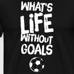what's life without goals - Men's Premium T-Shirt
