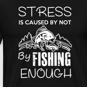 Stress Fishing Enough - Men's Premium T-Shirt