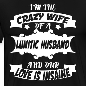 Crazy Wife Lunatic Husband Insane Love - Men's Premium T-Shirt