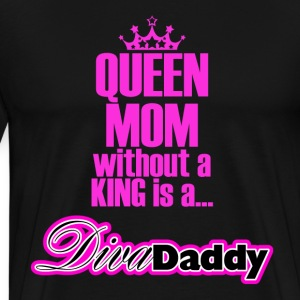 Queen Mom without A King is a...Diva Daddy™ - Men's Premium T-Shirt