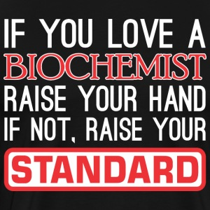 If You Love Biochemist Raise Hand Raise Standard - Men's Premium T-Shirt