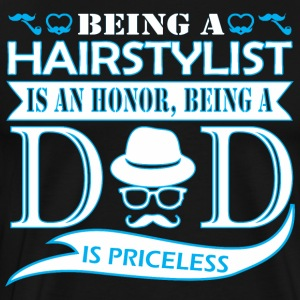 Being Hairstylist Is Honor Being Dad Priceless - Men's Premium T-Shirt
