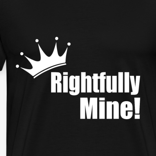 Rightfully Mine! - Men's Premium T-Shirt