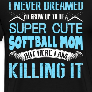 I'd Grow Up To Be A Super Cute Softball Mom TShirt - Men's Premium T-Shirt