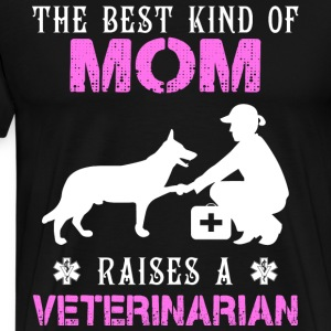 The Best Kind Of Mom Raises A Veterinarian T Shirt - Men's Premium T-Shirt