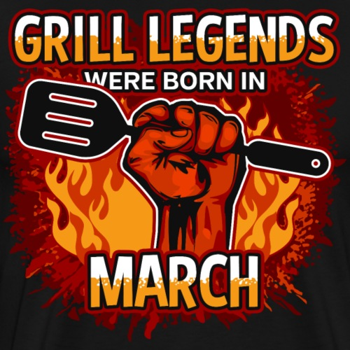 Grill Legends Were Born in March - Men's Premium T-Shirt