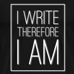 I Write Therefore I Am - Men's Premium T-Shirt