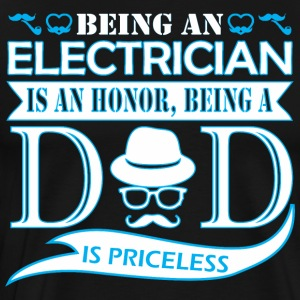 Being Electrician Is Honor Being Dad Priceless - Men's Premium T-Shirt