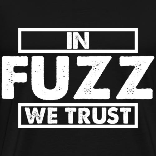 In FUZZ We Trust Fuzzpedal Guitarpedal Effectpedal - Men's Premium T-Shirt