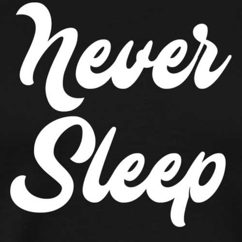 Never Sleep (Script/White) - Men's Premium T-Shirt