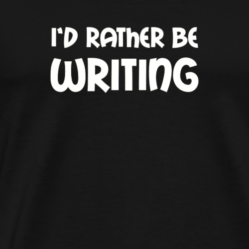 I d Rather Be Writing - Men's Premium T-Shirt