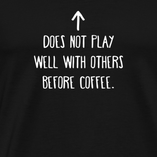 Before coffee - Men's Premium T-Shirt