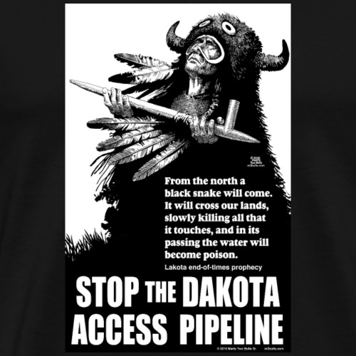 Stop the Dakota Access Pipe Line Prophecy - Men's Premium T-Shirt