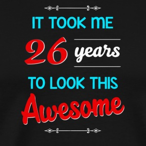 It took me 26 years to look this awesome - Men's Premium T-Shirt