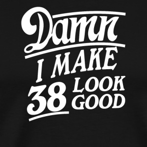 I make 38 look good - Men's Premium T-Shirt