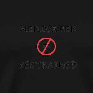 Medicated but not Restrained - Men's Premium T-Shirt