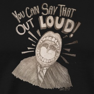 You Can Say That Out LOUD! - Men's Premium T-Shirt