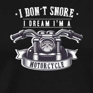 I Don't Snore I Dream I'm a Motorcycle T Shirts - Men's Premium T-Shirt