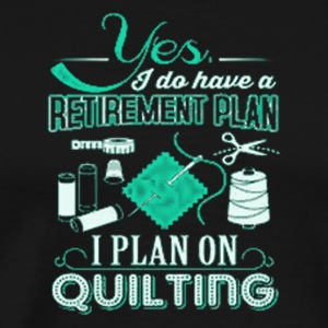3 YES I DO HAVE A RETIREMENT PLAN - Men's Premium T-Shirt