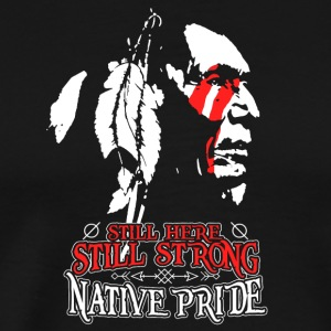 Native American still strong still here - Men's Premium T-Shirt