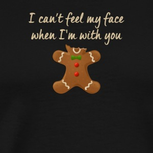 I Can't Feel My Face When I'm With You Gingerbread - Men's Premium T-Shirt