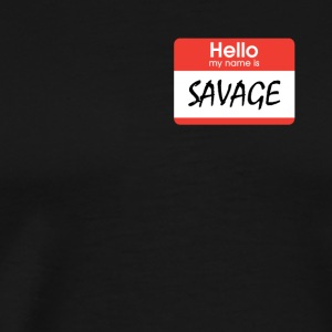 Hello My Name Is Savage - Men's Premium T-Shirt