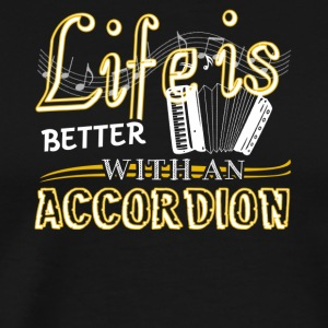 Life Is Better With Accordion Shirts - Men's Premium T-Shirt