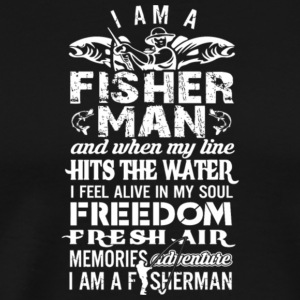 I Am A Fisherman My Line Hits The Water T Shirt - Men's Premium T-Shirt