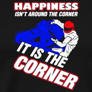 Happiness Isn't Around The Corner T Shirt - Men's Premium T-Shirt