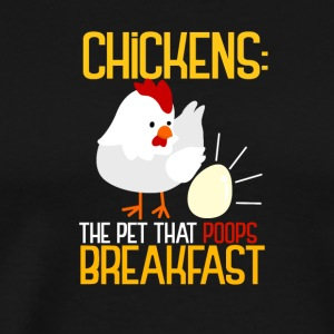 CHICKENS - The Pet That Poops Breakfast! - Men's Premium T-Shirt