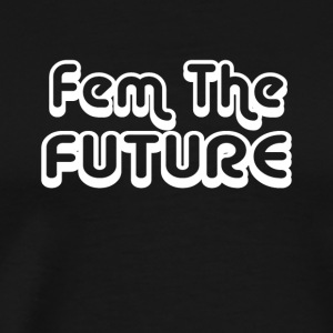 Fem The Future T-Shirt Womens - Men's Premium T-Shirt
