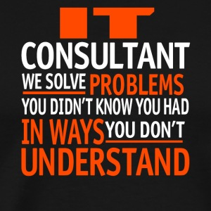 It Consultant We Solve Problems T Shirt - Men's Premium T-Shirt