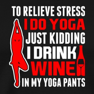 Drink Wine In Yoga Pants T Shirt - Men's Premium T-Shirt