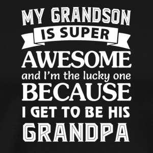 My grandson is super awesome and I'm the lucky - Men's Premium T-Shirt